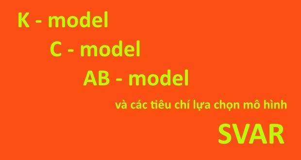 K-model, C-model, AB-model và các tiêu chí lựa chọn mô hình SVAR