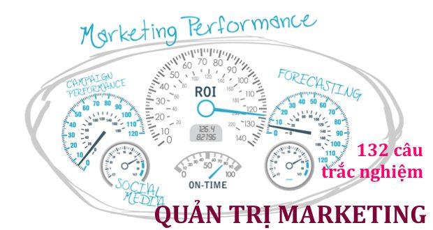 132 câu trắc nghiệm Quản trị Marketing (có đáp án kèm theo)