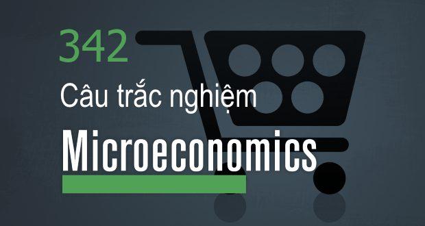 342 câu trắc nghiệm môn Kinh tế vi mô (có đáp án)