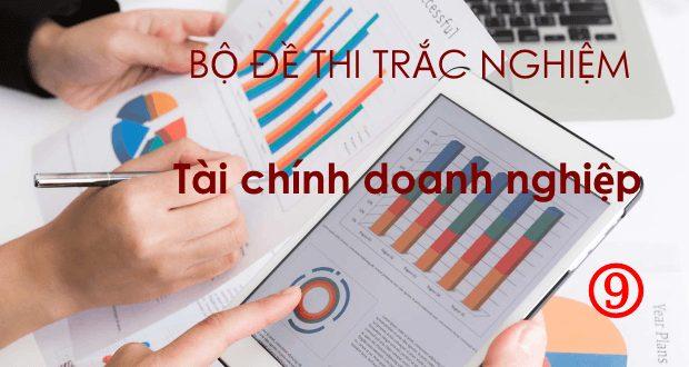 Bộ đề thi trắc nghiệm tài chính doanh nghiệp (có đáp án + giải thích)