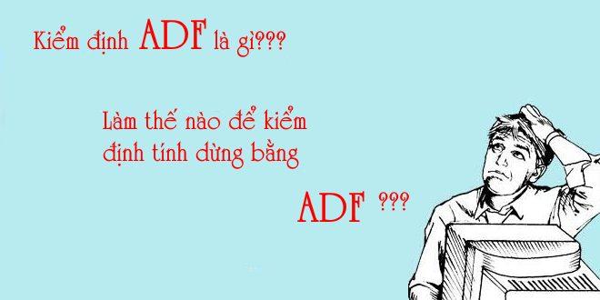 Kiểm tra tính dừng bằng kiểm định DF/ADF