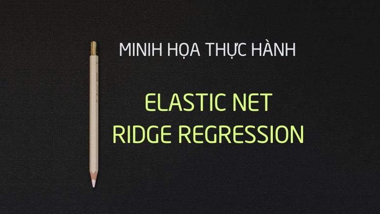 Phương pháp Elastic net và Ridge regression thích hợp trong trường hợp mô hình tồn tại các tập biến có tương quan cao với nhau