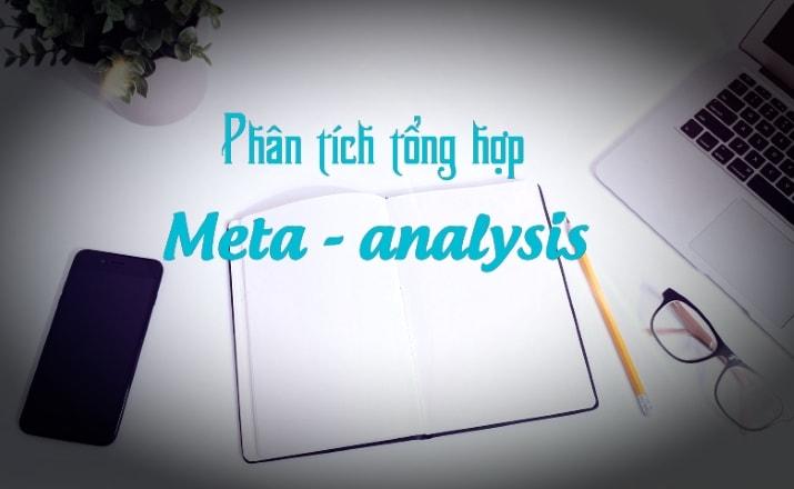Phân tích meta hay meta-analysis là một sự kết hợp thống kê của các kết quả từ hai hay nhiều các nghiên cứu riêng rẽ